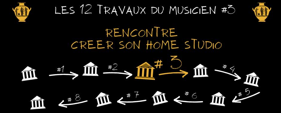 Les 12 travaux du musicien #3 – Rencontre « Créer son home studio »