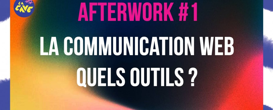 Afterwork #1 // La communication web : quels outils ?