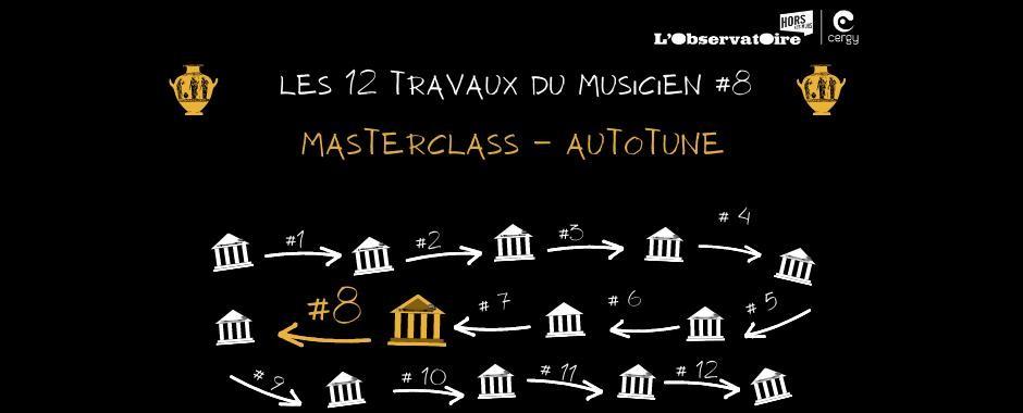 Les 12 travaux du musicien #8 : Masterclass ♫ Autotune ♫