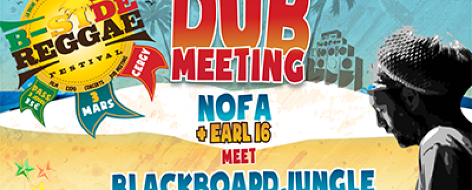 DUB MEETING NOFA SOUND SYSTEM MEET BLACKBOARD JUNGLE - B-SIDE REGGAE FESTIVAL