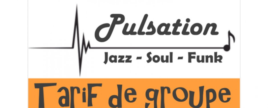 TARIF DE GROUPE + PULSATION